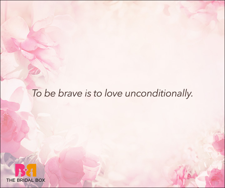 Unconditional Love Quotes - To Be Brave