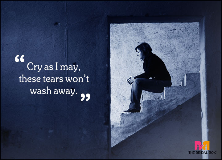 Sad Love Quotes - Cry As I May