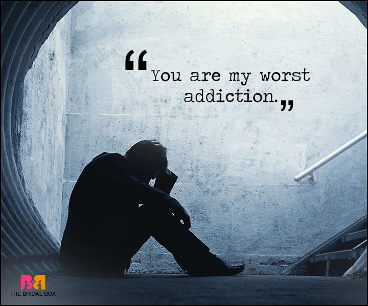 Painful Love Quotes - My Worst Addiction