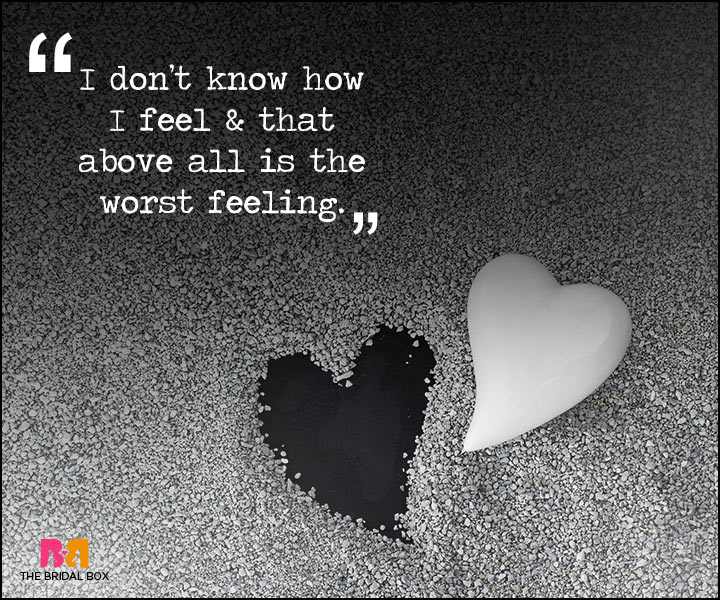Painful Love Quotes - I Don't Know How I Feel