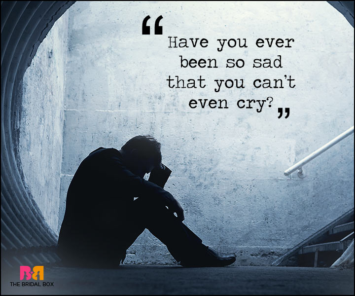 Painful Love Quotes - So Sad You Can't Cry